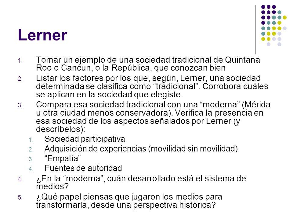 Lerner Tomar un ejemplo de una sociedad tradicional de Quintana Roo o Cancun, o la República, que conozcan bien.