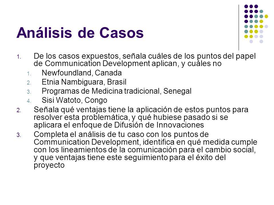 Análisis de Casos De los casos expuestos, señala cuáles de los puntos del papel de Communication Development aplican, y cuáles no.