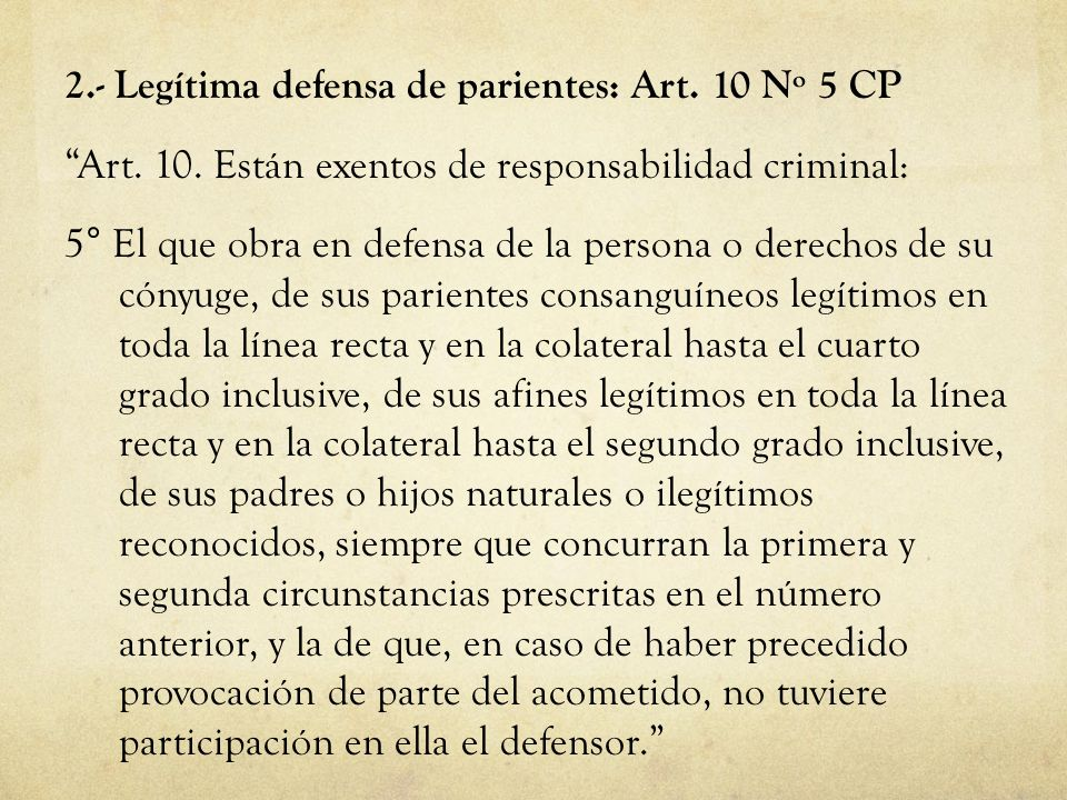 2.- Legítima defensa de parientes: Art. 10 Nº 5 CP