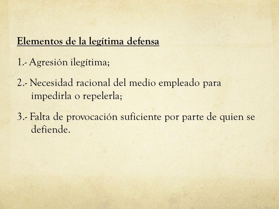 Elementos de la legítima defensa 1. - Agresión ilegítima; 2