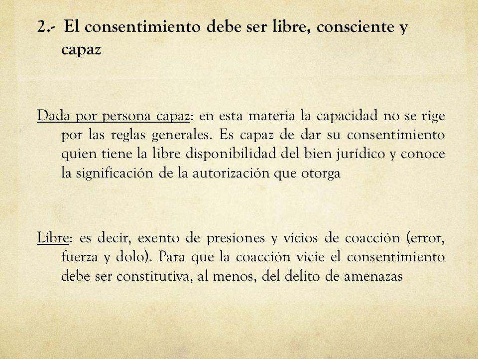 2.- El consentimiento debe ser libre, consciente y capaz