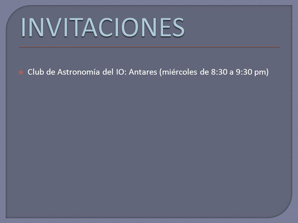 INVITACIONES Club de Astronomía del IO: Antares (miércoles de 8:30 a 9:30 pm)