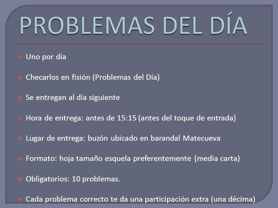 PROBLEMAS DEL DÍA Uno por día Checarlos en fisión (Problemas del Día)