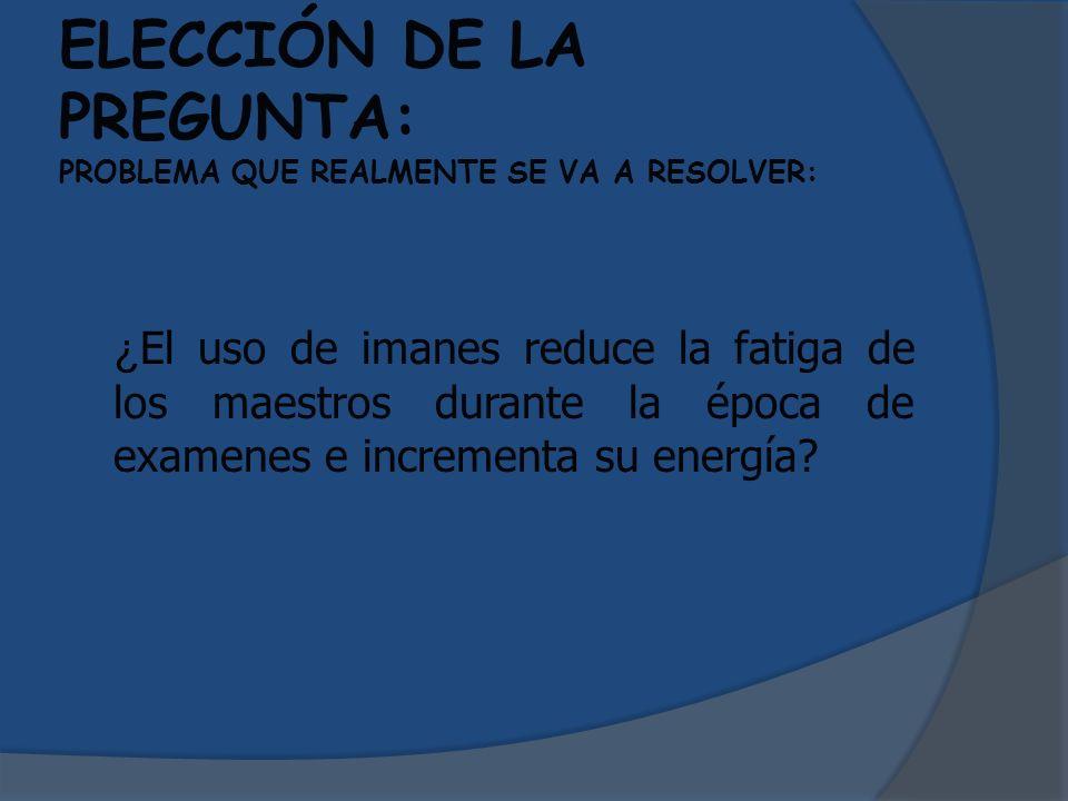 ELECCIÓN DE LA PREGUNTA: PROBLEMA QUE REALMENTE SE VA A RESOLVER: