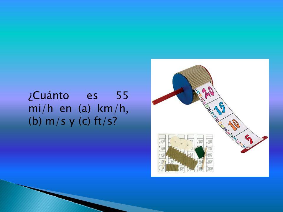 ¿Cuánto es 55 mi/h en (a) km/h, (b) m/s y (c) ft/s