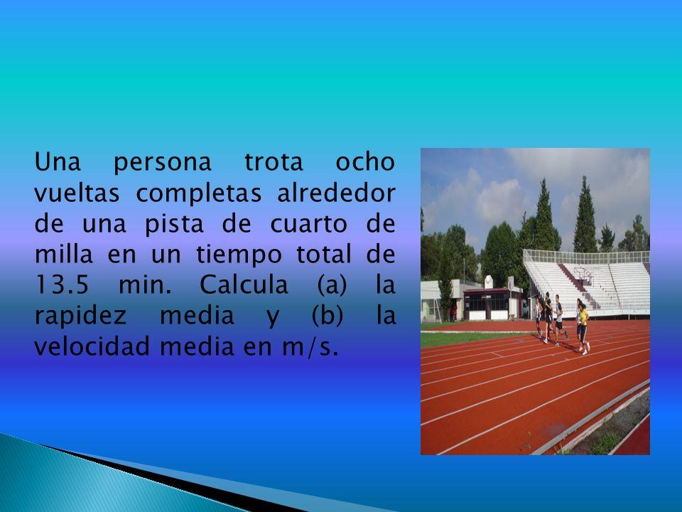Una persona trota ocho vueltas completas alrededor de una pista de cuarto de milla en un tiempo total de 13.5 min.