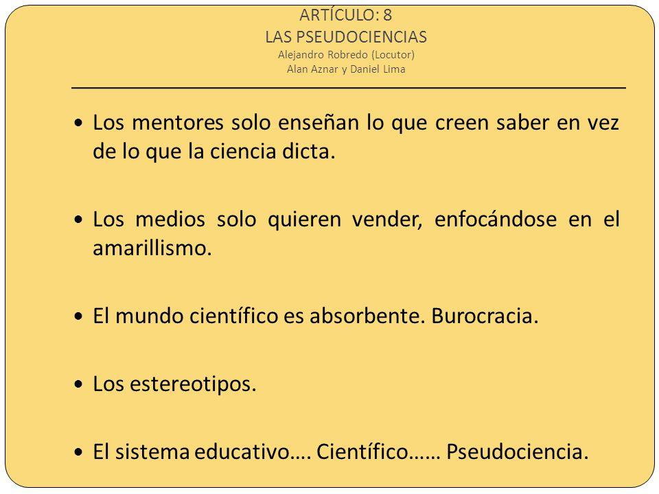 ARTÍCULO: 8 LAS PSEUDOCIENCIAS Alejandro Robredo (Locutor) Alan Aznar y Daniel Lima