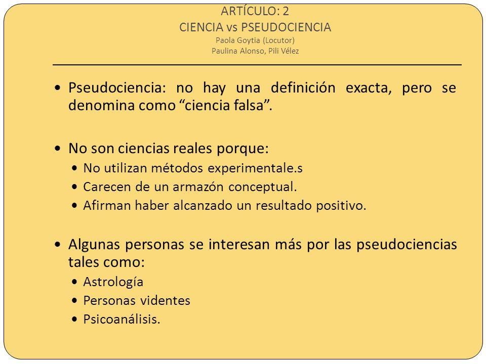 ARTÍCULO: 2 CIENCIA vs PSEUDOCIENCIA Paola Goytia (Locutor) Paulina Alonso, Pili Vélez