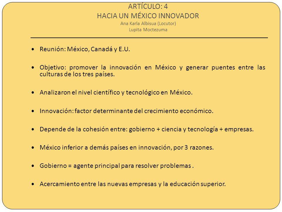ARTÍCULO: 4 HACIA UN MÉXICO INNOVADOR Ana Karla Albisua (Locutor) Lupita Moctezuma