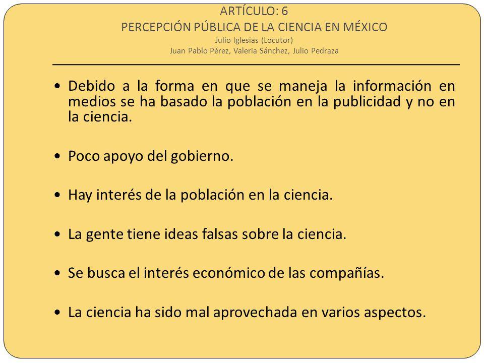 ARTÍCULO: 6 PERCEPCIÓN PÚBLICA DE LA CIENCIA EN MÉXICO Julio Iglesias (Locutor) Juan Pablo Pérez, Valeria Sánchez, Julio Pedraza