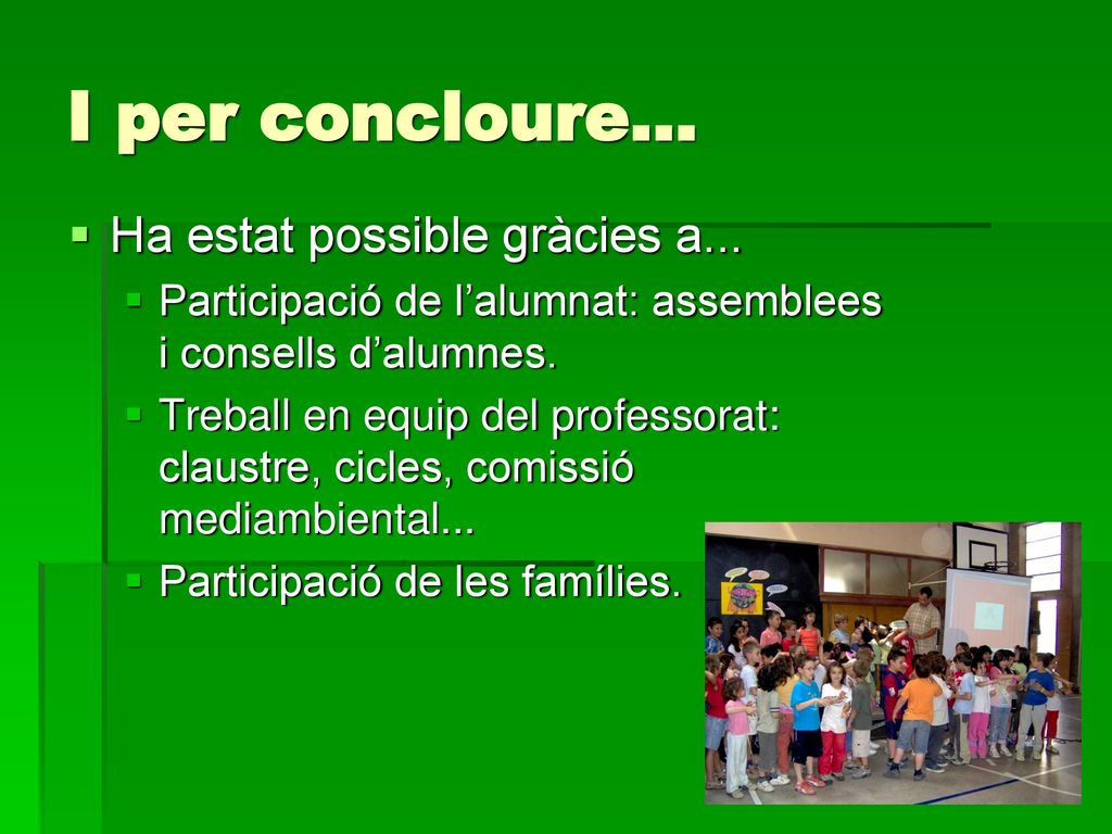 I per concloure... Ha estat possible gràcies a...