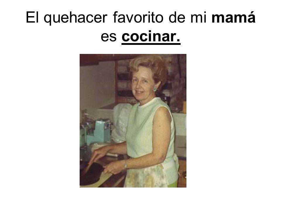 El quehacer favorito de mi mamá es cocinar.