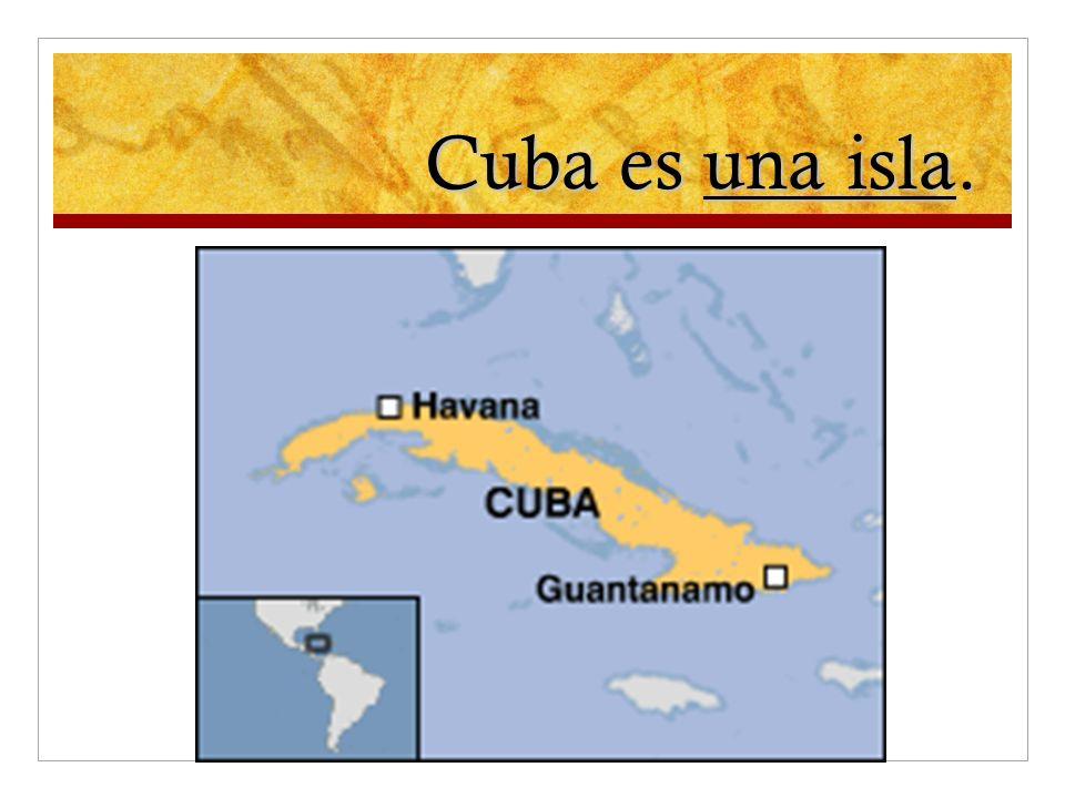 Cuba es una isla.