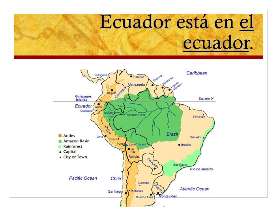 Ecuador está en el ecuador.