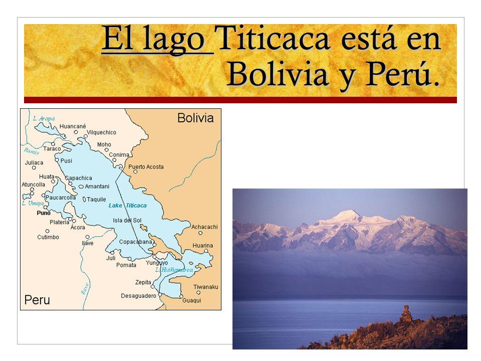 El lago Titicaca está en Bolivia y Perú.
