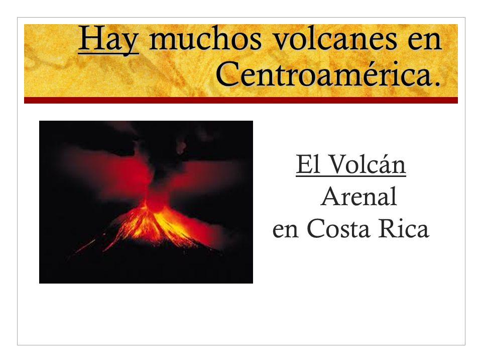 Hay muchos volcanes en Centroamérica.