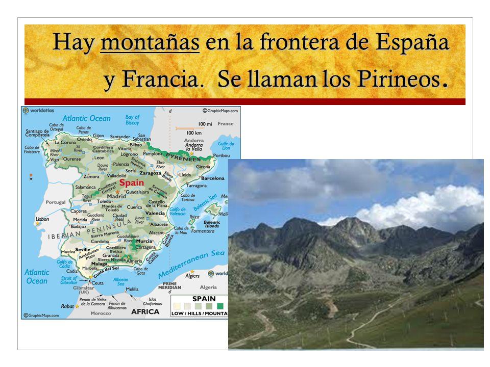 Hay montañas en la frontera de España y Francia. Se llaman los Pirineos.