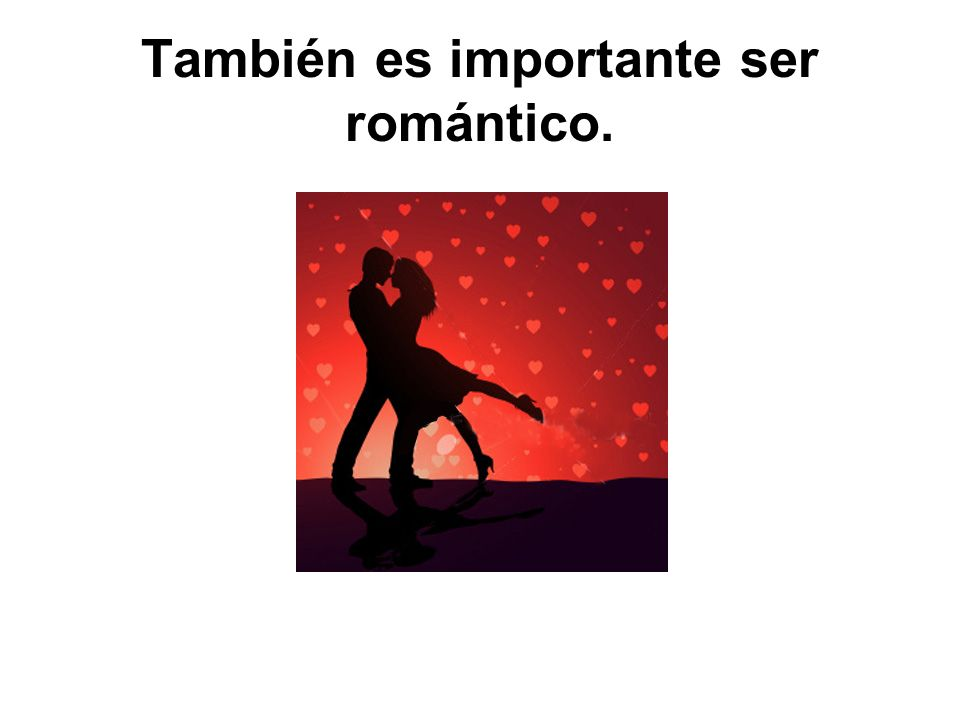 También es importante ser romántico.