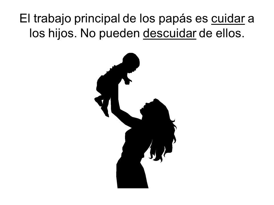 El trabajo principal de los papás es cuidar a los hijos