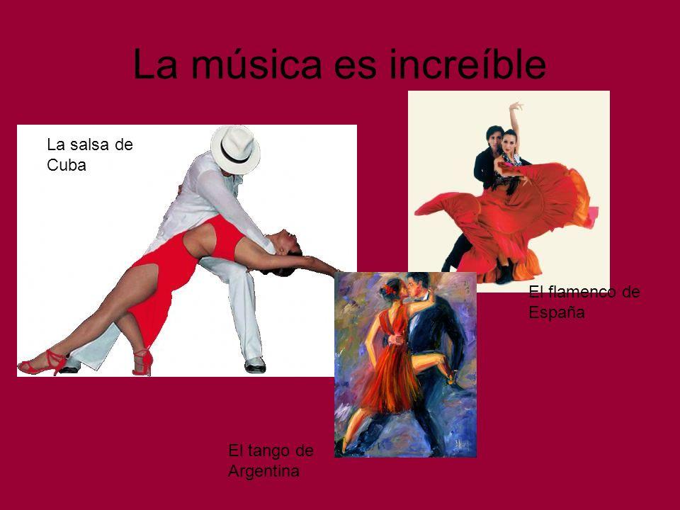 La música es increíble La salsa de Cuba El flamenco de España