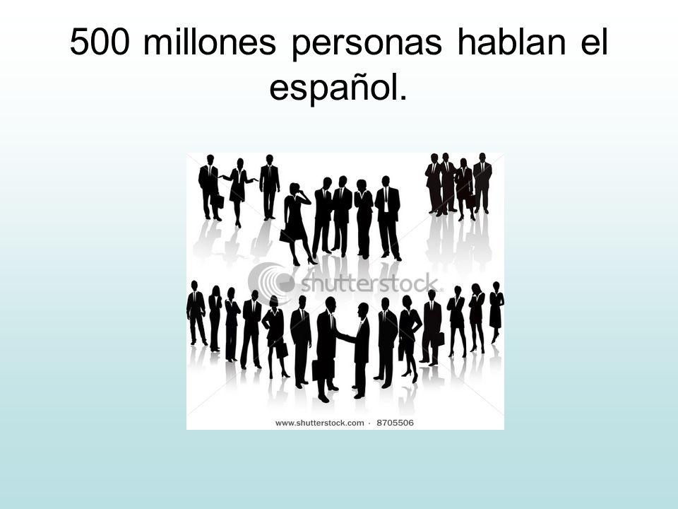 500 millones personas hablan el español.