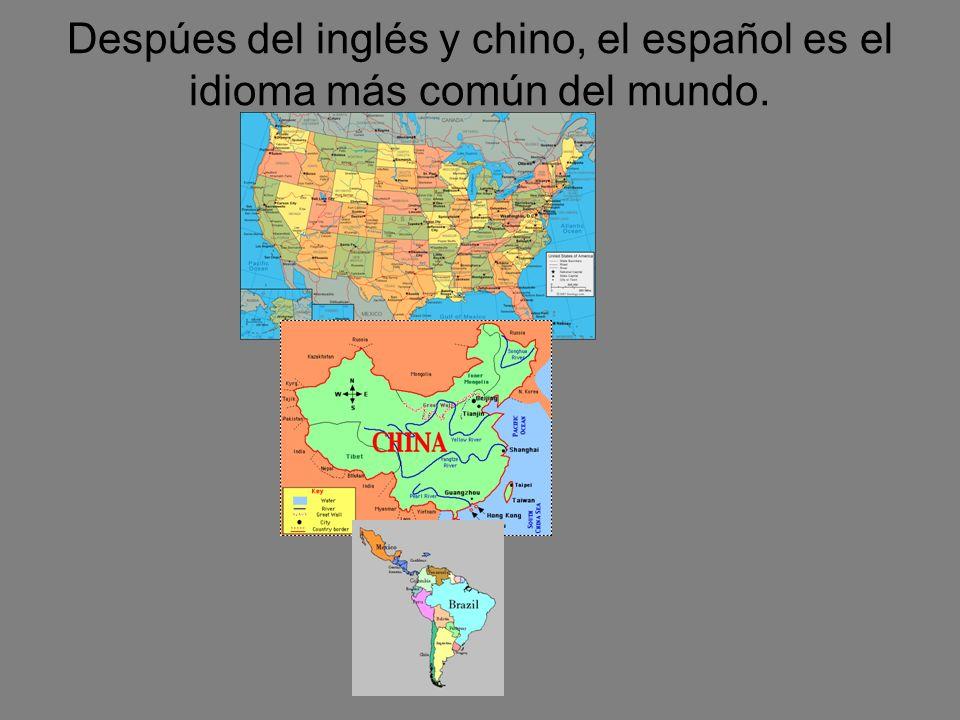 Despúes del inglés y chino, el español es el idioma más común del mundo.