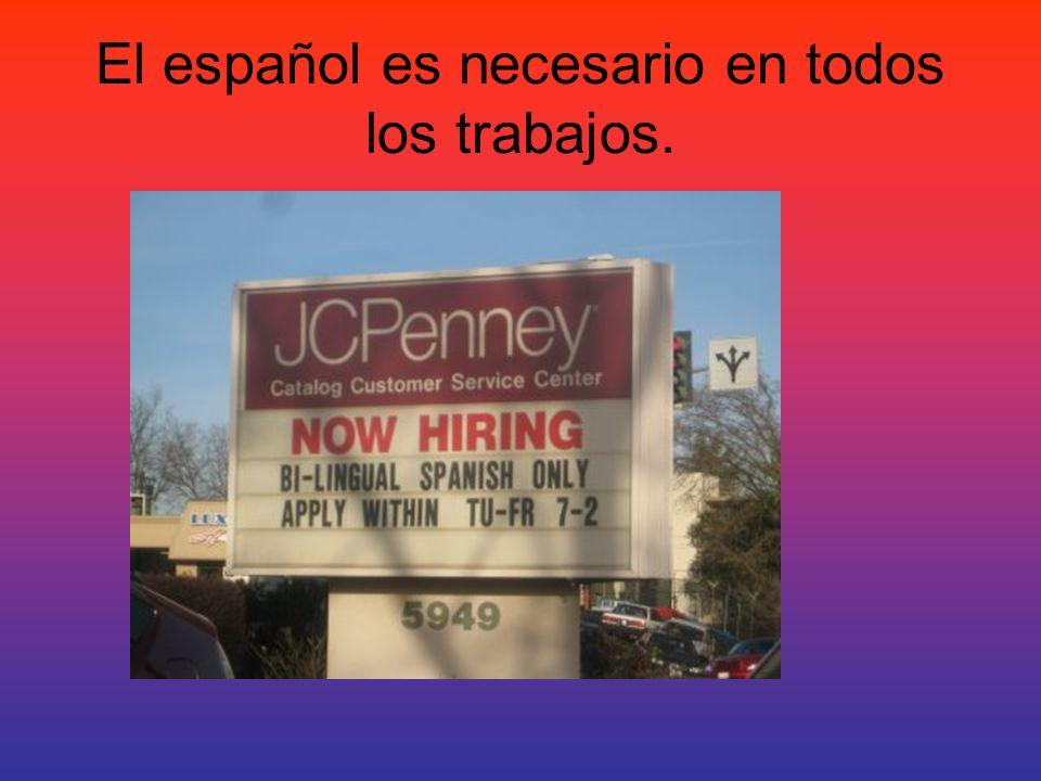 El español es necesario en todos los trabajos.