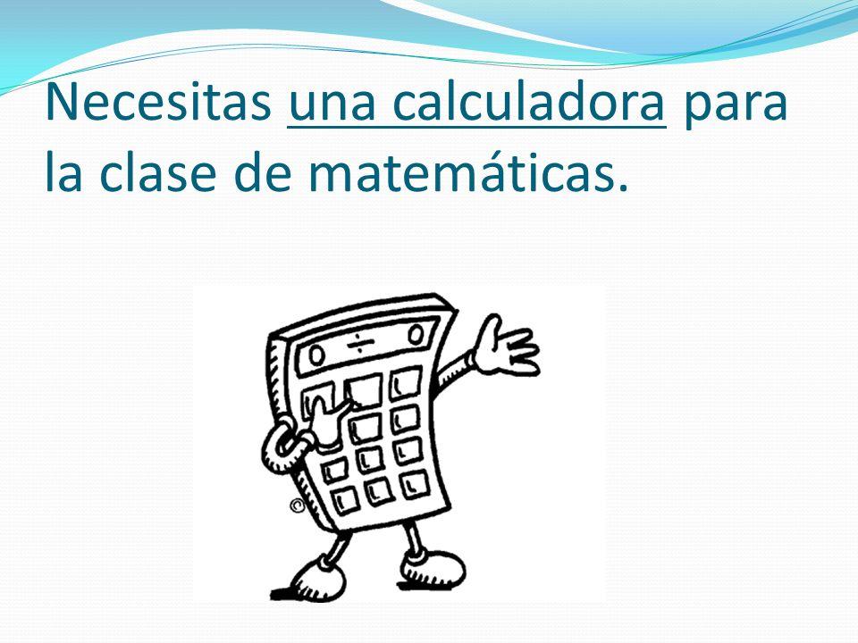 Necesitas una calculadora para la clase de matemáticas.