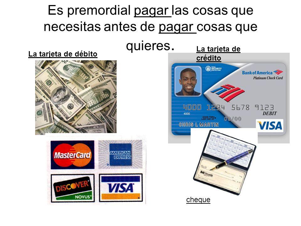 Es premordial pagar las cosas que necesitas antes de pagar cosas que quieres.
