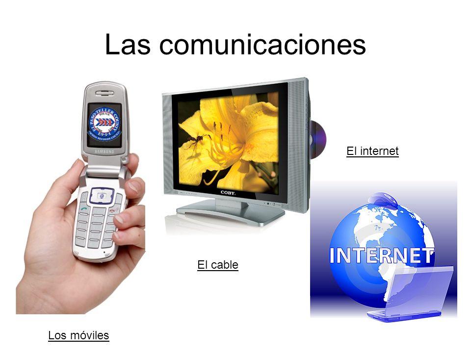 Las comunicaciones El internet El cable Los móviles