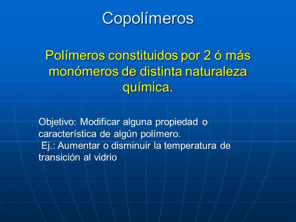 Copolímeros Polímeros constituidos por 2 ó más monómeros de distinta naturaleza química.