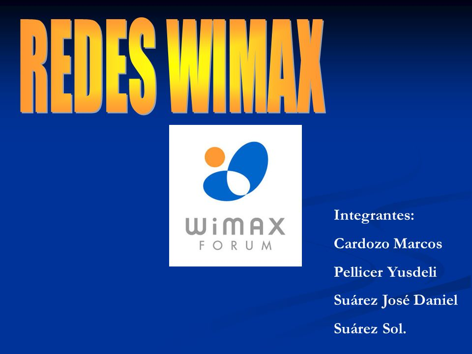 REDES WIMAX Integrantes: Cardozo Marcos Pellicer Yusdeli