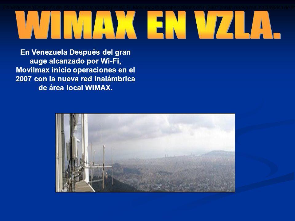 En Venezuela Después del gran auge alcanzado por Wi-Fi, Movilmax inicio operaciones en el 2007 con la nueva red inalámbrica de área local WiMAX