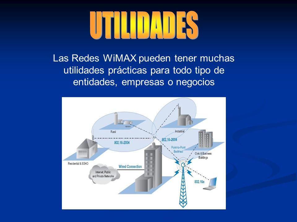 UTILIDADES Las Redes WiMAX pueden tener muchas utilidades prácticas para todo tipo de entidades, empresas o negocios.