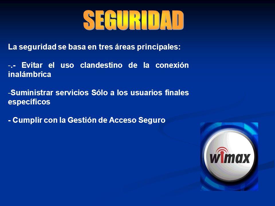 SEGURIDAD La seguridad se basa en tres áreas principales:
