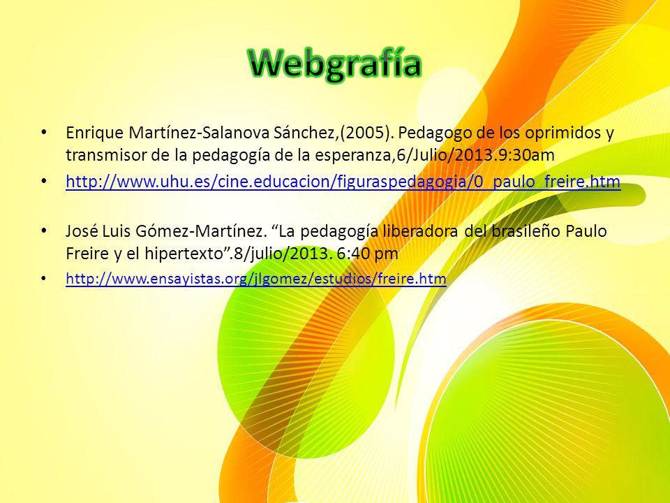 Webgrafía Enrique Martínez-Salanova Sánchez,(2005). Pedagogo de los oprimidos y transmisor de la pedagogía de la esperanza,6/Julio/2013.9:30am.