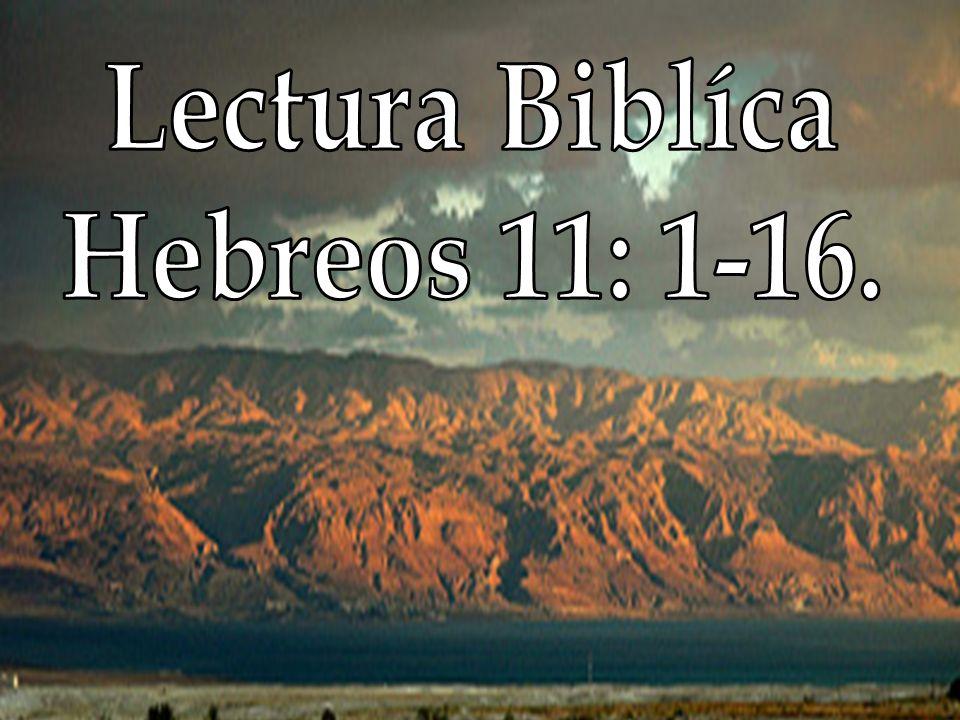 Lectura Biblíca Hebreos 11: 1-16.