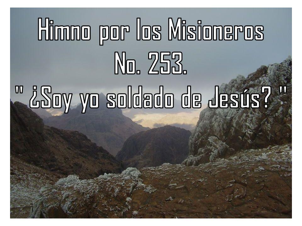 Himno por los Misioneros ¿Soy yo soldado de Jesús
