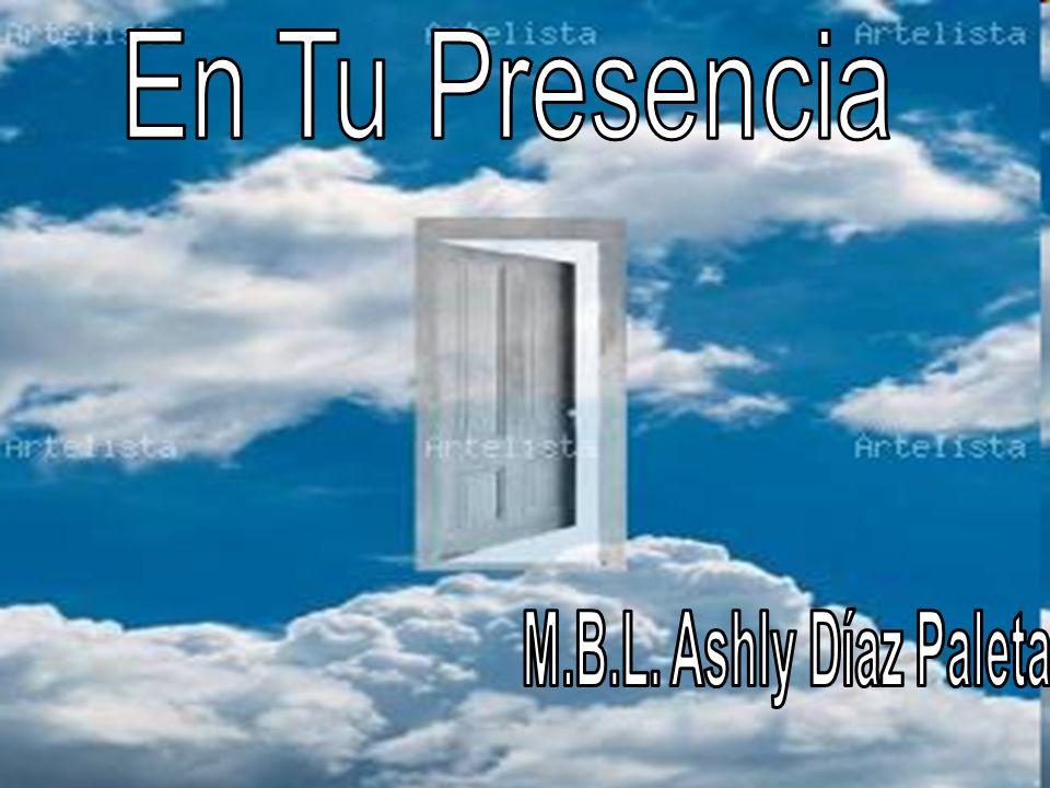 En Tu Presencia M.B.L. Ashly Díaz Paleta