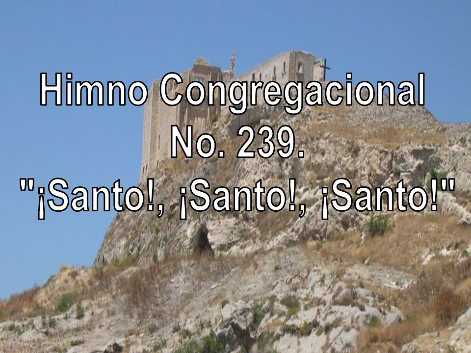 Himno Congregacional No. 239. ¡Santo!, ¡Santo!, ¡Santo!