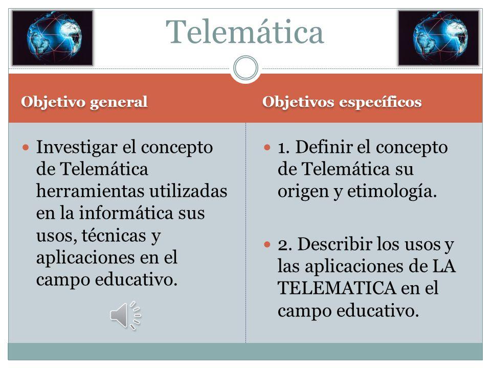 Telemática Objetivo general. Objetivos específicos.