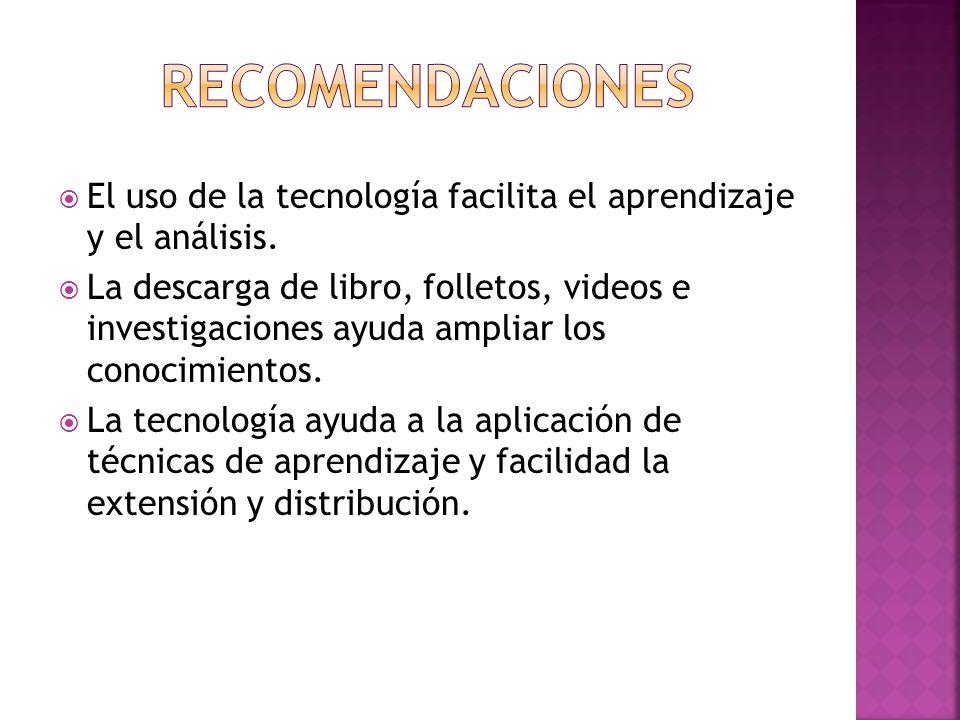 recomendaciones El uso de la tecnología facilita el aprendizaje y el análisis.