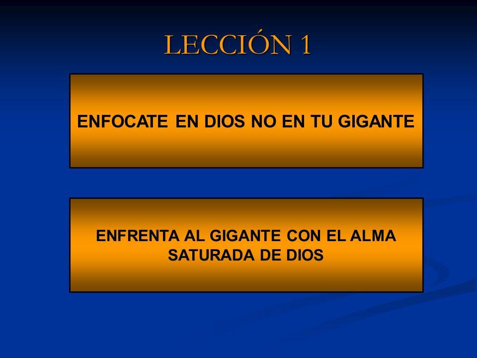 LECCIÓN 1 ENFOCATE EN DIOS NO EN TU GIGANTE
