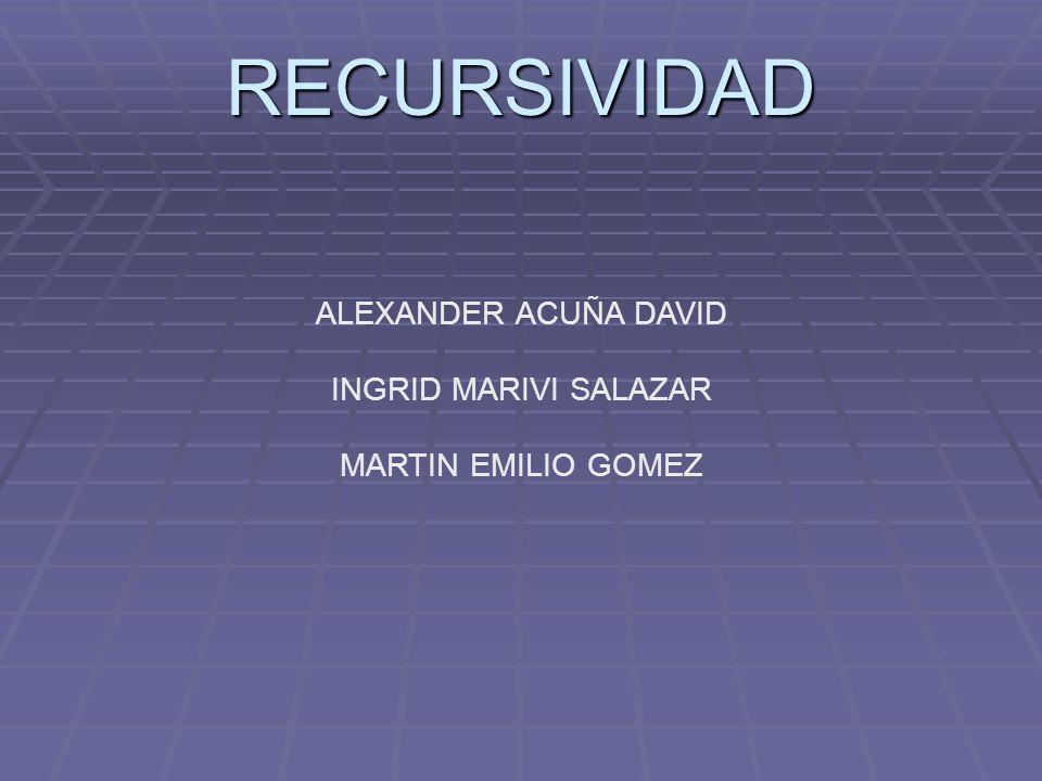 RECURSIVIDAD ALEXANDER ACUÑA DAVID INGRID MARIVI SALAZAR