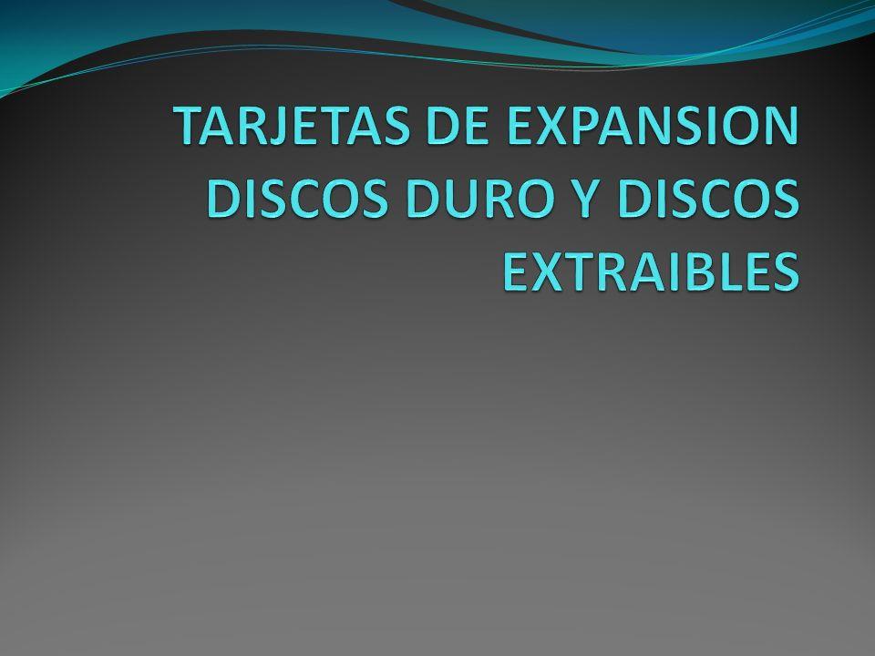 TARJETAS DE EXPANSION DISCOS DURO Y DISCOS EXTRAIBLES