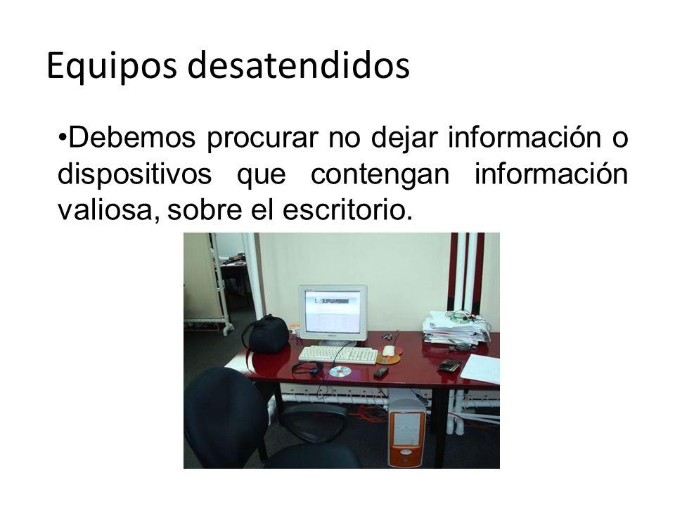 Equipos desatendidos Debemos procurar no dejar información o dispositivos que contengan información valiosa, sobre el escritorio.