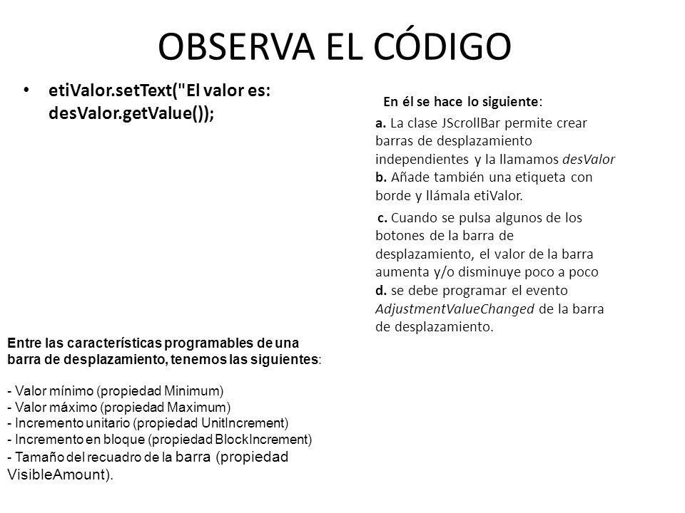 OBSERVA EL CÓDIGO etiValor.setText( El valor es: desValor.getValue());