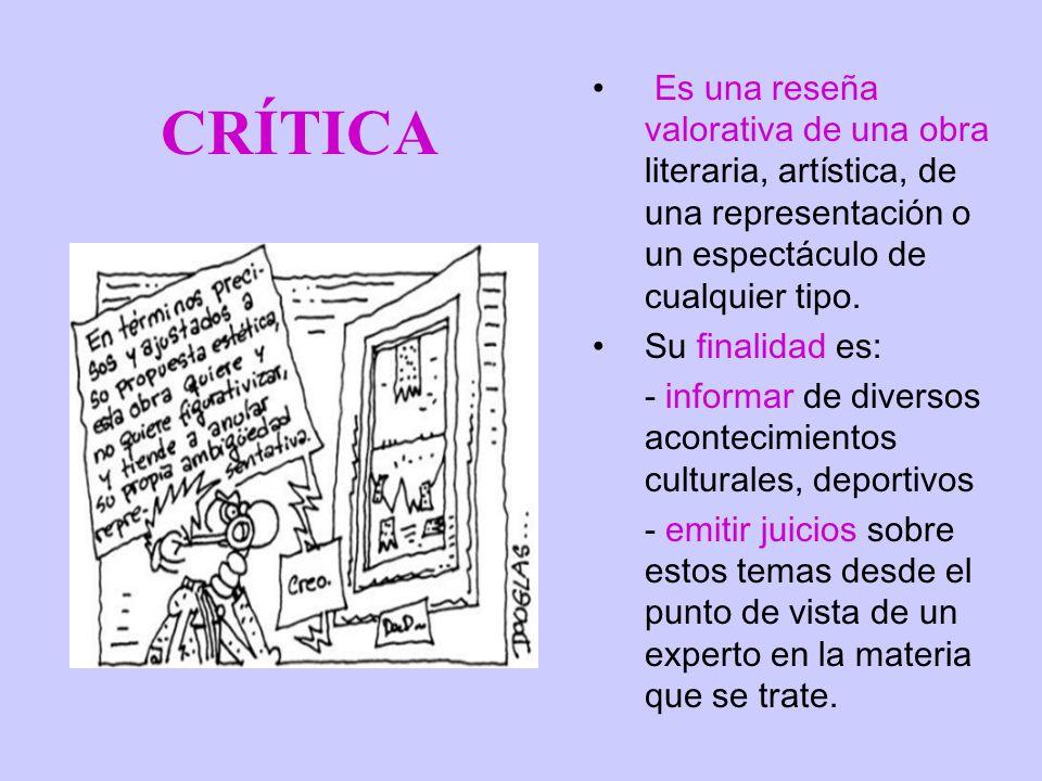CRÍTICA Es una reseña valorativa de una obra literaria, artística, de una representación o un espectáculo de cualquier tipo.