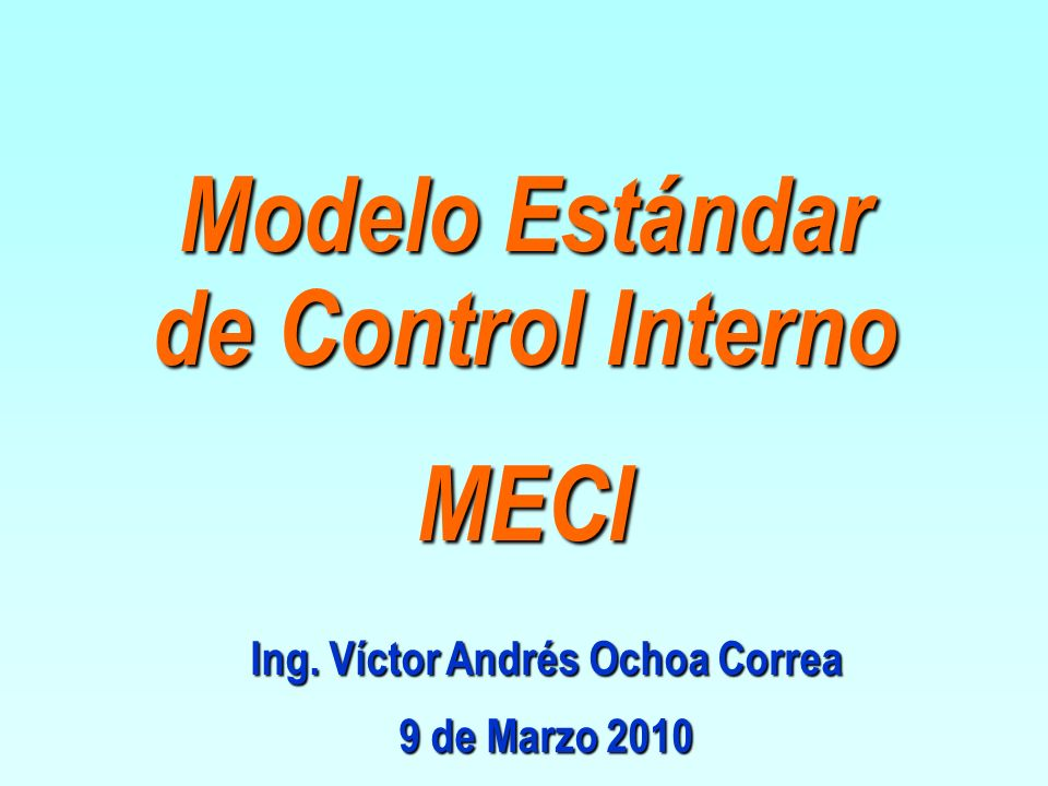 Modelo Estándar de Control Interno Ing. Víctor Andrés Ochoa Correa