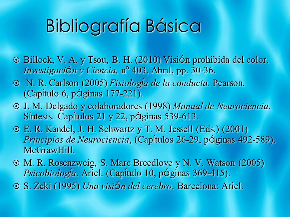 Bibliografía Básica Billock, V. A. y Tsou, B. H. (2010) Visión prohibida del color. Investigación y Ciencia, nº 403, Abril, pp. 30-36.